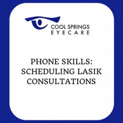 Phone Skills - Scheduling LASIK Consultations